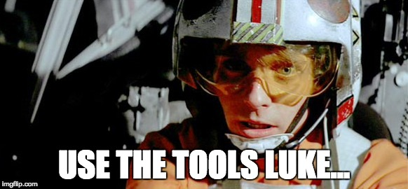 Use the tools Luke...